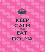 KEEP CALM AND EAT DOLMA - Personalised Poster A1 size
