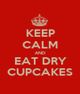 KEEP CALM AND EAT DRY CUPCAKES - Personalised Poster A1 size