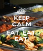 KEEP CALM AND EAT, EAT, EAT! - Personalised Poster A1 size