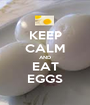 KEEP CALM AND EAT EGGS - Personalised Poster A1 size