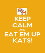 KEEP CALM AND EAT EM UP KATS! - Personalised Poster A1 size