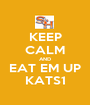 KEEP CALM AND EAT EM UP KATS1 - Personalised Poster A1 size