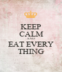 KEEP CALM AND EAT EVERY THING - Personalised Poster A1 size