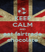 KEEP CALM AND eat fairtrade chocolate - Personalised Poster A1 size