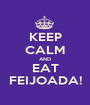 KEEP CALM AND EAT FEIJOADA! - Personalised Poster A1 size