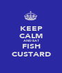 KEEP CALM AND EAT FISH CUSTARD - Personalised Poster A1 size