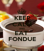 KEEP CALM AND EAT  FONDUE - Personalised Poster A1 size