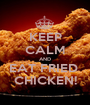 KEEP CALM AND EAT FRIED  CHICKEN! - Personalised Poster A1 size