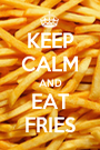 KEEP CALM AND EAT FRIES - Personalised Poster A1 size