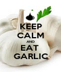 KEEP CALM AND EAT  GARLIC - Personalised Poster A1 size