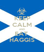 KEEP CALM AND EAT  HAGGIS - Personalised Poster A1 size