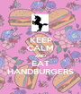 KEEP CALM AND EAT HANDBURGERS - Personalised Poster A1 size