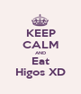 KEEP CALM AND Eat Higos XD - Personalised Poster A1 size