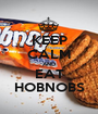 KEEP CALM AND EAT HOBNOBS - Personalised Poster A1 size