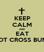 KEEP CALM AND EAT HOT CROSS BUNS - Personalised Poster A1 size