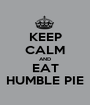 KEEP CALM AND EAT HUMBLE PIE - Personalised Poster A1 size