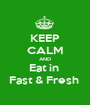 KEEP CALM AND Eat in  Fast & Fresh  - Personalised Poster A1 size