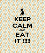KEEP CALM AND EAT IT !!!!! - Personalised Poster A1 size