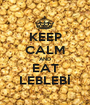 KEEP CALM AND EAT LEBLEBİ - Personalised Poster A1 size