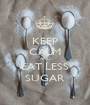 KEEP CALM AND EAT LESS SUGAR - Personalised Poster A1 size