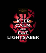 KEEP CALM AND EAT LIGHTSABER - Personalised Poster A1 size