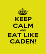 KEEP CALM AND EAT LIKE CADEN! - Personalised Poster A1 size