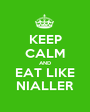 KEEP CALM AND EAT LIKE NIALLER - Personalised Poster A1 size