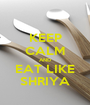 KEEP CALM AND EAT LIKE SHRIYA - Personalised Poster A1 size