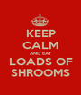 KEEP CALM AND EAT LOADS OF SHROOMS - Personalised Poster A1 size
