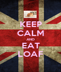 KEEP CALM AND EAT LOAF - Personalised Poster A1 size