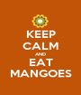 KEEP CALM AND EAT MANGOES - Personalised Poster A1 size