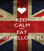 KEEP CALM AND EAT MARSHMELLOW FLUFF - Personalised Poster A1 size