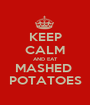 KEEP CALM AND EAT MASHED  POTATOES - Personalised Poster A1 size