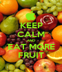 KEEP CALM AND EAT MORE FRUIT - Personalised Poster A1 size