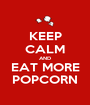 KEEP CALM AND EAT MORE POPCORN - Personalised Poster A1 size