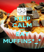 KEEP CALM AND EAT MUFFINS*_* - Personalised Poster A1 size