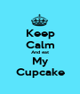 Keep Calm And eat My Cupcake - Personalised Poster A1 size