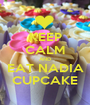 KEEP CALM AND EAT NADIA CUPCAKE - Personalised Poster A1 size