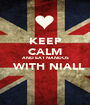 KEEP CALM AND EAT NANDOS   WITH NIALL  - Personalised Poster A1 size