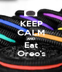 KEEP CALM AND Eat Oreo's - Personalised Poster A1 size