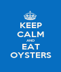 KEEP CALM AND EAT OYSTERS - Personalised Poster A1 size