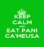 KEEP CALM AND EAT PANI CA'MEUSA - Personalised Poster A1 size