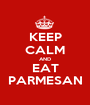 KEEP CALM AND EAT PARMESAN - Personalised Poster A1 size