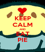 KEEP CALM AND EAT PIE - Personalised Poster A1 size