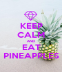 KEEP CALM AND EAT PINEAPPLES - Personalised Poster A1 size