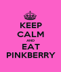 KEEP CALM AND EAT PINKBERRY - Personalised Poster A1 size