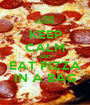 KEEP CALM AND EAT PIZZA IN A BAG - Personalised Poster A1 size