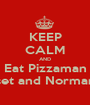 KEEP CALM AND Eat Pizzaman Sunset and Normandie  - Personalised Poster A1 size