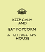 KEEP CALM AND EAT POPCORN  AT ELIZABETH'S  HOUSE - Personalised Poster A1 size