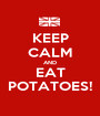 KEEP CALM AND EAT POTATOES! - Personalised Poster A1 size